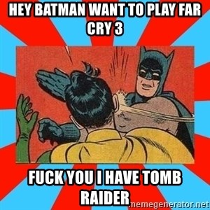 Batman Bitchslap - hey batman want to play far cry 3 fuck you i have tomb raider