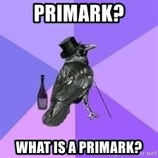 Heincrow - PRIMARK? WHAT IS A PRIMARK?
