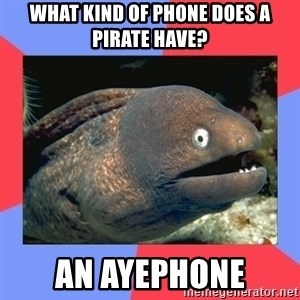 Bad Joke Eels - what kind of phone does a pirate have? an ayephone