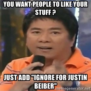 """willie revillame you dont do that to me - you want people to like your stuff ? Just add """"Ignore for Justin Beiber"""""""
