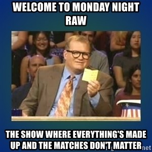 drew carey - Welcome to Monday night raw the show where everything's made up and the matches don't matter