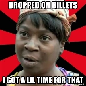 I GOTTA LITTLE TIME  - Dropped on billets I gOt a lil time for that