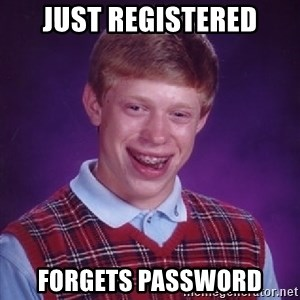 Bad Luck Brian - Just REGISTERED Forgets Password