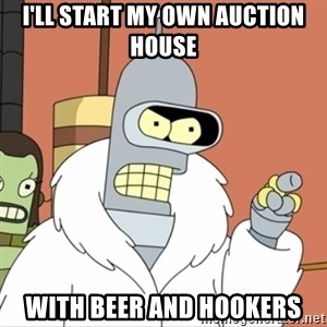I'll start my own - I'll start my Own Auction House With Beer and Hookers