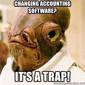 Its A Trap - CHANGING ACCOUNTING SOFTWARE? IT'S A TRAP!