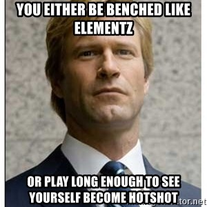 Harvey Dent - You either be benched like elementz or play long enough to see yourself become hotshot