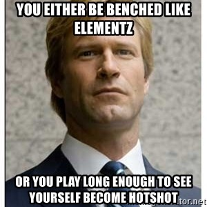 Harvey Dent - you either be benched like elementz or you play long enough to see yourself become hotshot