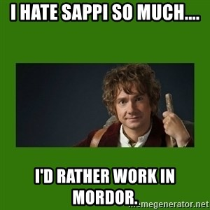 The Hobbit - I Hate Sappi so much.... I'd rather work in morDor.