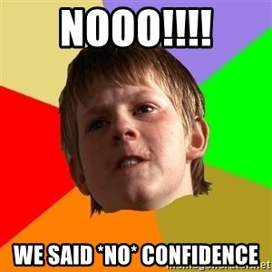 Angry School Boy - NOOO!!!! We SAID *NO* Confidence