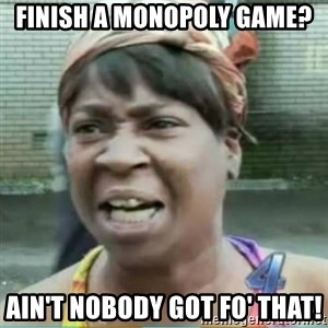 Sweet Brown Meme - finish a monopoly game? ain't nobody got fo' that!