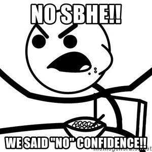 "Cereal Guy Angry - NO SBHE!! We said ""NO"" confidence!!"
