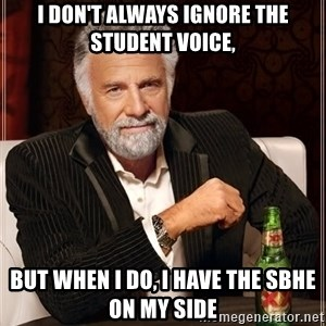 The Most Interesting Man In The World - I don't always ignore the student voice, but when I do, I have the SBHE on my side