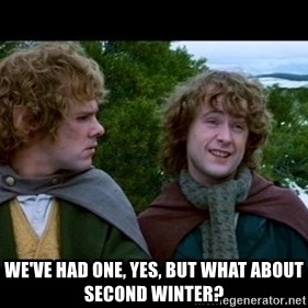 What about second breakfast? -  WE'VE HAD ONE, YES, BUT WHAT ABOUT SECOND WINTER?