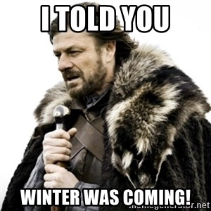 Ned Stark 111 - i Told you winter was coming!
