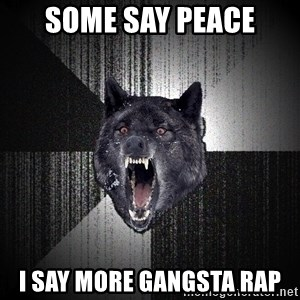 Insanity Wolf - some say peace i say more GANGSTA rap