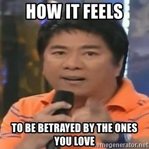 willie revillame you dont do that to me - HOW IT FEELS TO BE BETRAYED BY THE ONES YOU LOVE