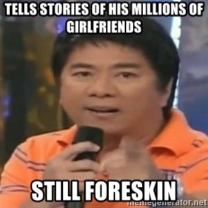willie revillame you dont do that to me - TELLS STORIES OF HIS MILLIONS OF GIRLFRIENDS STILL FORESKIN