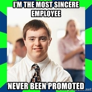 Down Syndrome Party Guy - I'M THE MOST SINCERE EMPLOYEE NEVER BEEN PROMOTED