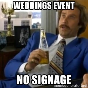 That escalated quickly-Ron Burgundy - Weddings event no signage