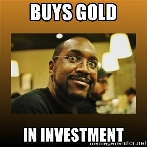 Awesome Black Guy - Buys gold In investment
