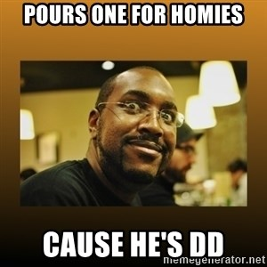 Awesome Black Guy - Pours one for homies Cause he's dd