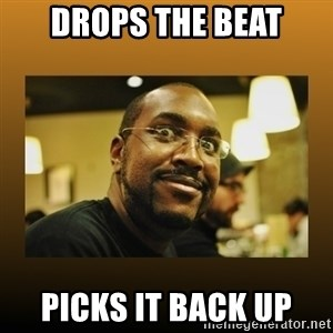 Awesome Black Guy - DroPs the beat Picks it back up