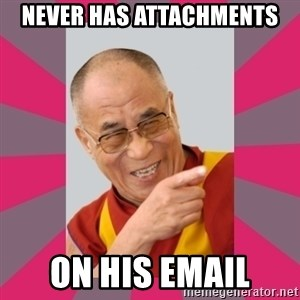 DALAI LAMA - Never has attachments on his email