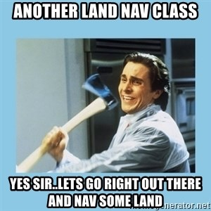 christian bale with axe - another land nav class yes sir..lets go right out there and nav some land