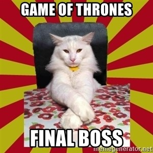 Dictator Cat - game of thrones final boss