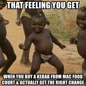 Success African Kid - That feeling you get when you buy a kebab from mac food court & actually get the right change