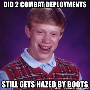 Bad Luck Brian - did 2 combat deployments still gets hazed by boots