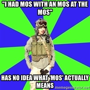 """Wannabe Army Kid - """"i had mos with an mos at the mos"""" has no idea what 'mos' actually means"""