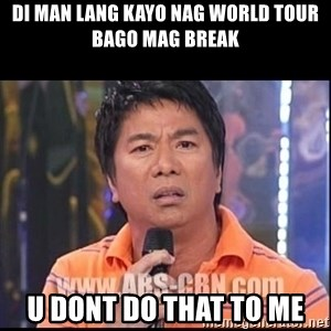 Willie Revillame U dont do that to me Prince22 - DI MAN LANG KAYO NAG WORLD TOUR BAGO MAG BREAK U DONT DO THAT TO ME