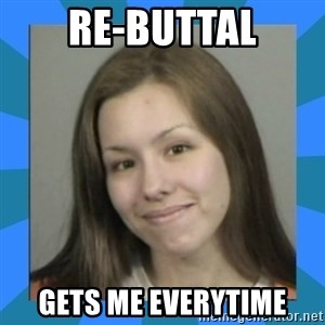 Jodi arias meme  - re-buttal gets me everytime