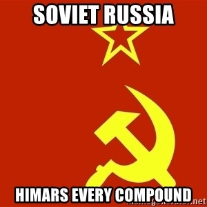 In Soviet Russia - soviet russia himars every compound