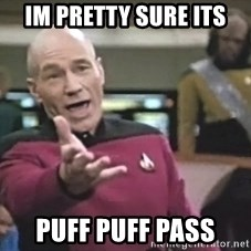 Captain Picard - im pretty sure its puff puff pass