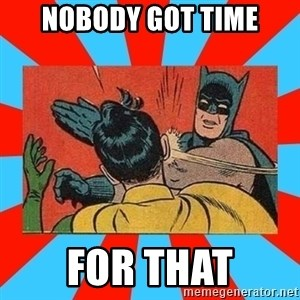 Batman Bitchslap - NOBODY GOT TIME FOR THAT