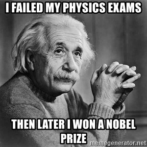 Albert Einstein - I FAILED MY PHYSICS EXAMS THEN LATER I WON A NOBEL PRIZE