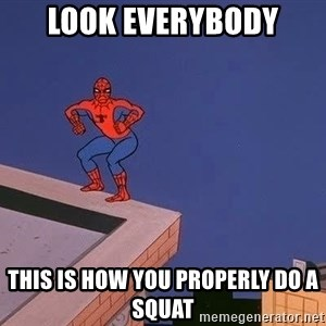 Spiderman12345 - Look everybody This is how you properly do a squat