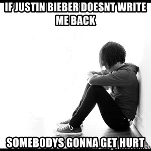 First World Problems - if justin bieber doesnt write me back somebodys gonna get hurt