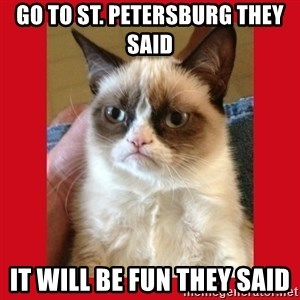 No cat - GO TO ST. PETERSBURG THEY SAID It will be fun they said