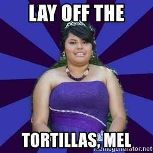 Colibritany xD - lay off the tortillas, mel