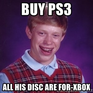 Bad Luck Brian - buy ps3 all his disc are for-xbox