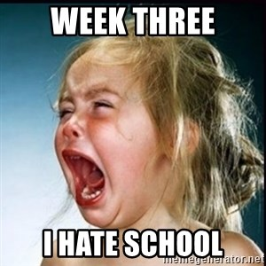screaming girl - Week Three I hate school