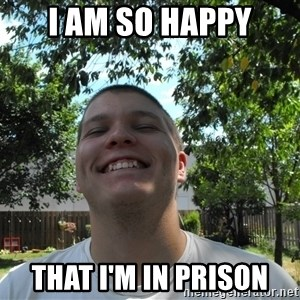 Jamestroll - I AM SO HAPPY THAT I'M IN PRISON