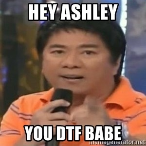 willie revillame you dont do that to me - HEY ASHLEY YOU DTF BABE