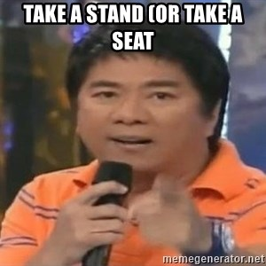 willie revillame you dont do that to me - TAKE A STAND (OR TAKE A SEAT