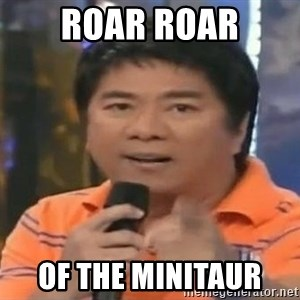 willie revillame you dont do that to me - ROAR ROAR OF THE MINITAUR