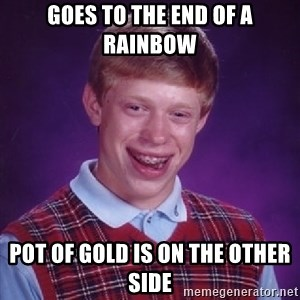 Bad Luck Brian - Goes to the end of a rainbow pot of gold is on the other side