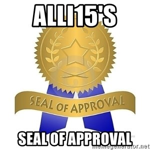 official seal of approval - alli15's seal of approval